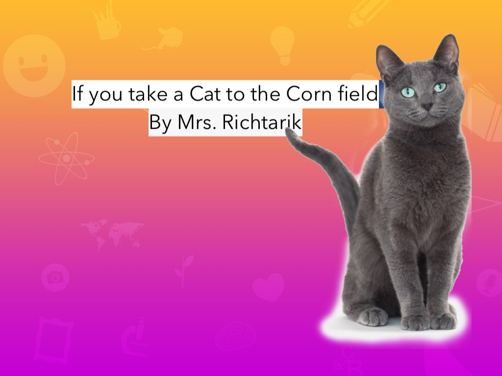 Play K Story If You take A Cat To The Cornfield by Karen Richtarik ...